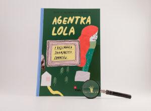 """""""Agentka Lola i tajemnica znikających obrazów"""" – detektywistyczna opowieść z ekologią i sztuką w tle"""